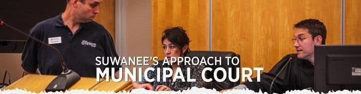Click here for more information regarding Suwanee's approach to municipal court.
